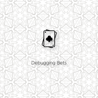 Debugging Bets